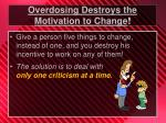overdosing destroys the motivation to change