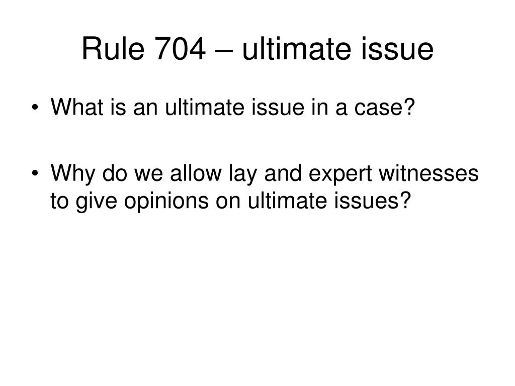 Rule 704 – ultimate issue
