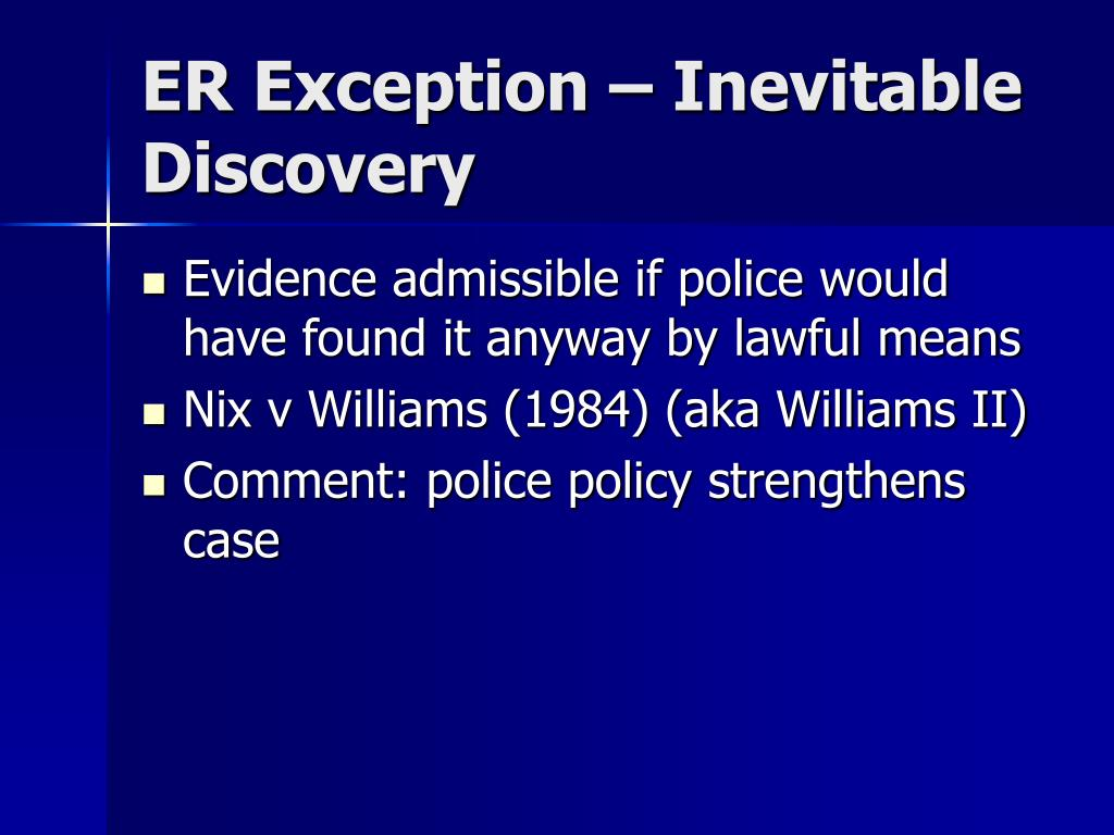 the issue of the inevitable discovery doctrine in the 1984 nix vs williams case Center art galleries-hawaii inc v  104 s ct 3424 (1984) (leon's companion case)  invokes the inevitable discovery doctrine of nix v williams,467 u.