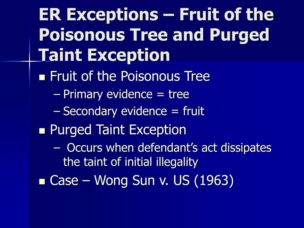 ER Exceptions – Fruit of the Poisonous Tree and Purged Taint Exception