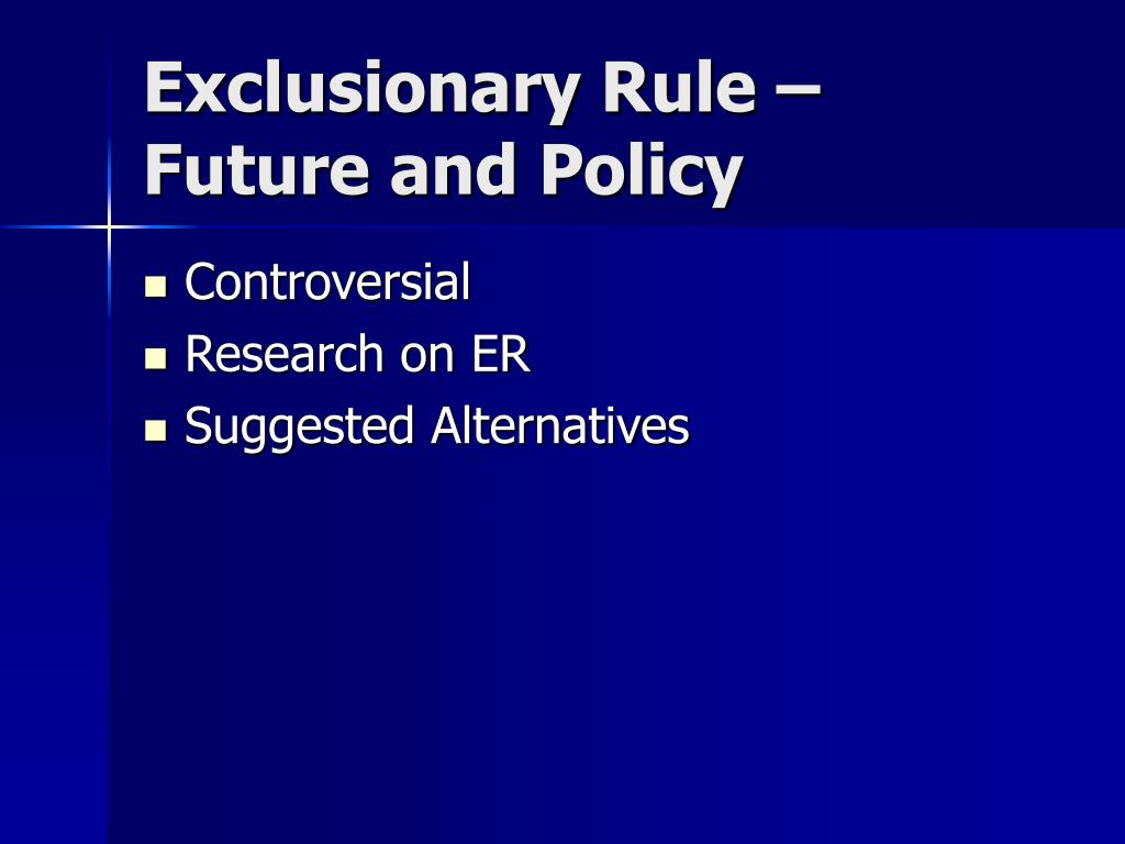 "police and exclusionary rule applies The exclusionary rule as punishment  ""to trigger the exclusionary rule, police conduct must be sufficiently  (rule applies ""where its remedial objectives."