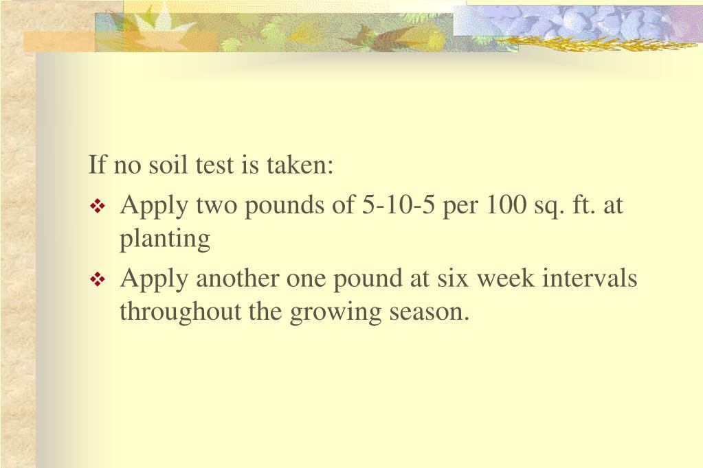 If no soil test is taken:
