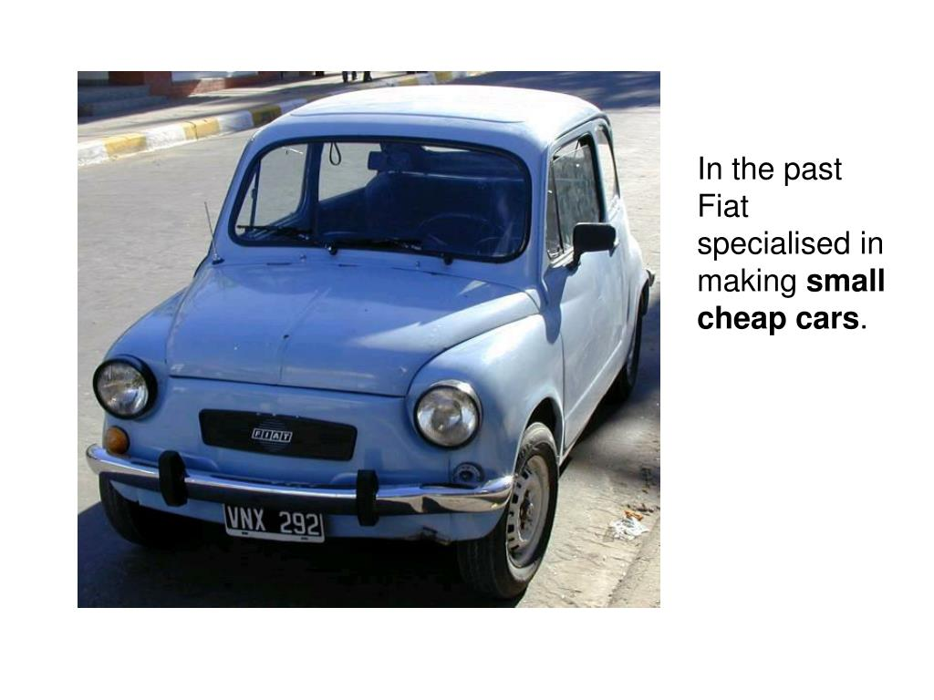 In the past Fiat specialised in making