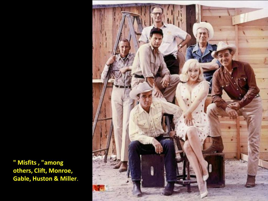 """ Misfits , ""among others, Clift, Monroe, Gable, Huston & Miller"