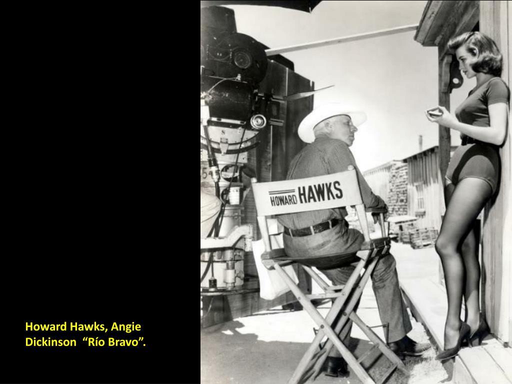 """Howard Hawks, Angie Dickinson  """"Río Bravo""""."""