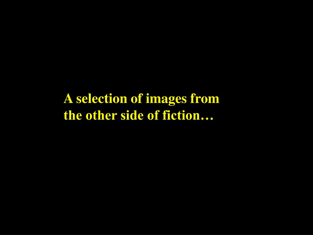 A selection of images from the other side of fiction…