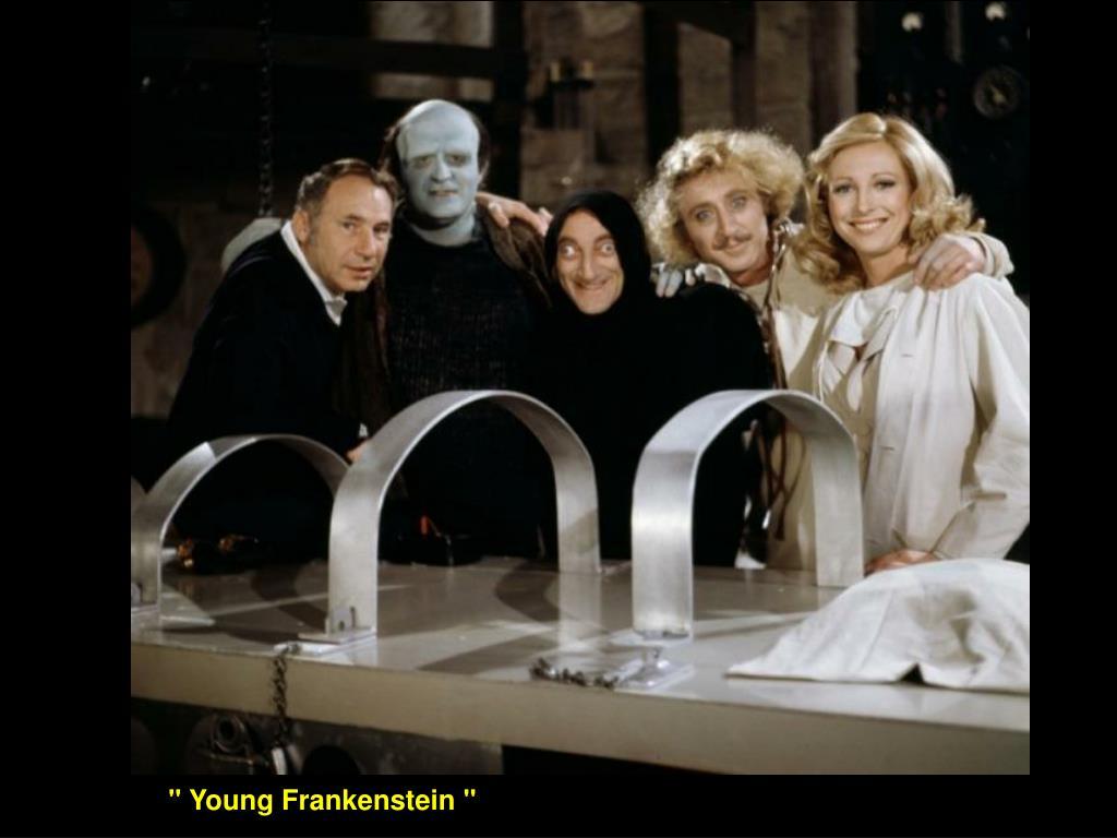 """ Young Frankenstein """