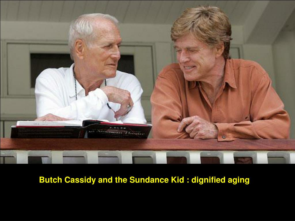 Butch Cassidy and the Sundance Kid : dignified aging