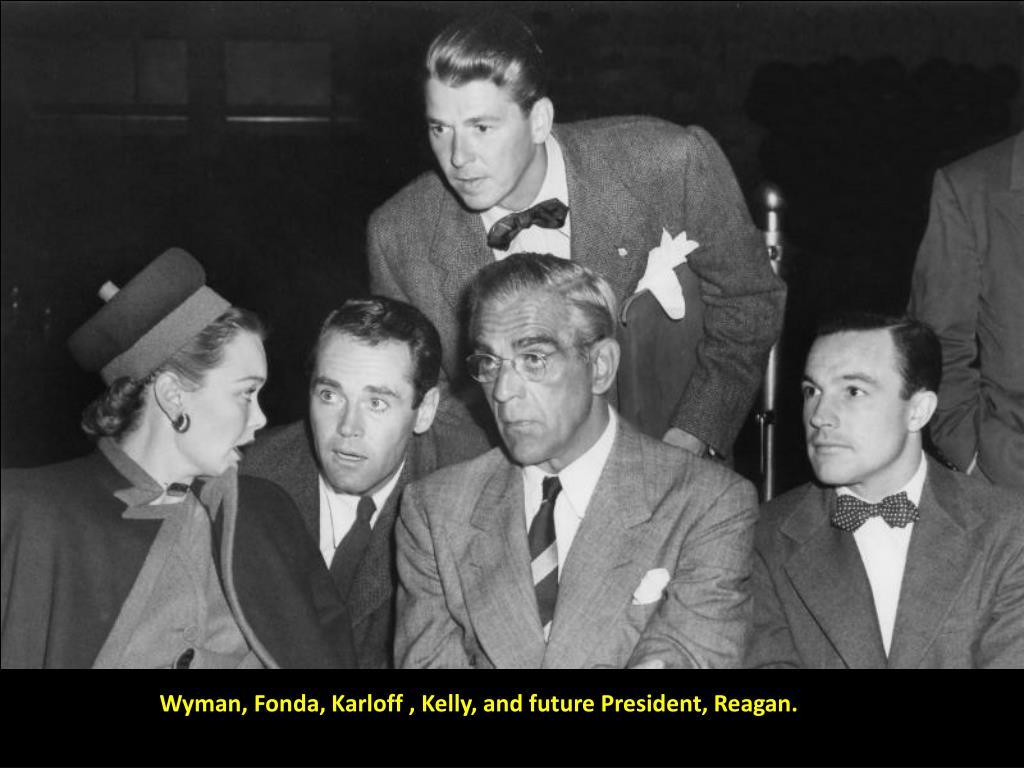 Wyman, Fonda, Karloff , Kelly, and future President, Reagan.