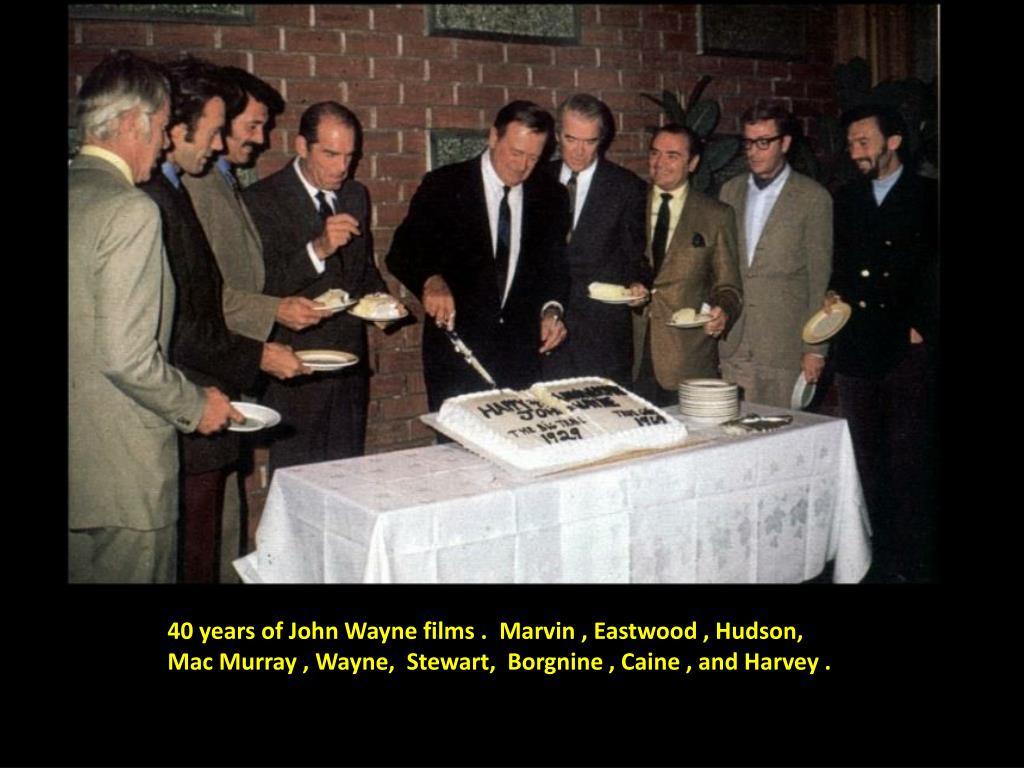 40 years of John Wayne films .  Marvin , Eastwood , Hudson,