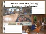 indian totem pole carving handcarver1@yahoo com