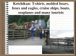 ketchikan t shirts molded bears foxes and eagles cruise ships boats seaplanes and many tourists