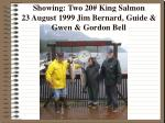 showing two 20 king salmon 23 august 1999 jim bernard guide gwen gordon bell