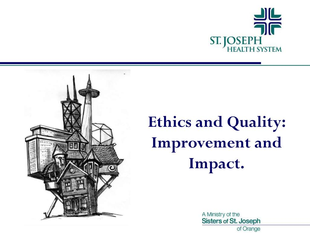 Ethics and Quality: Improvement and Impact.
