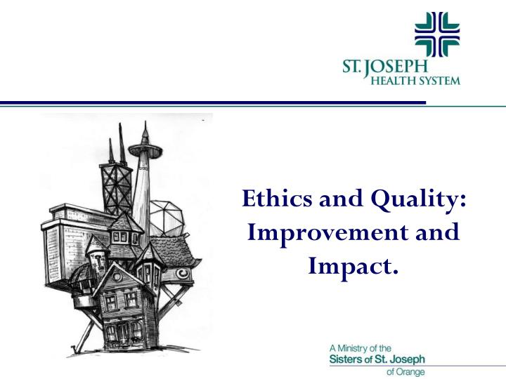 Ethics and quality improvement and impact