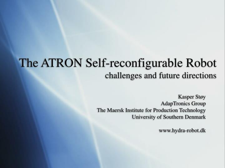 The atron self reconfigurable robot challenges and future directions
