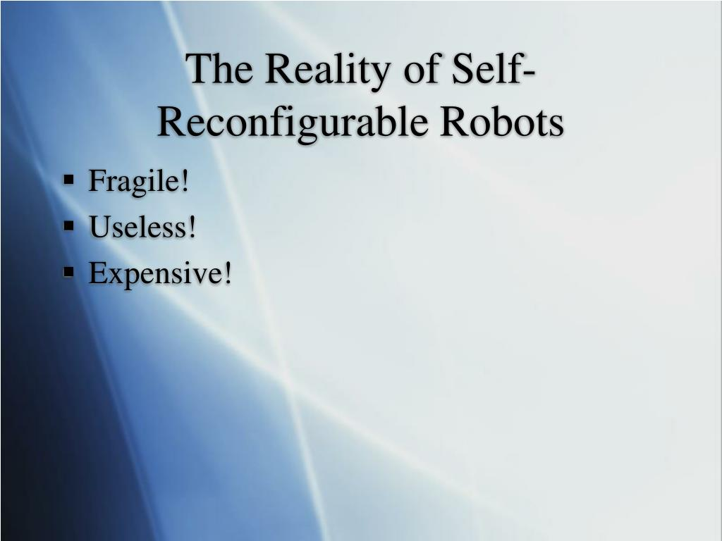 The Reality of Self-Reconfigurable Robots