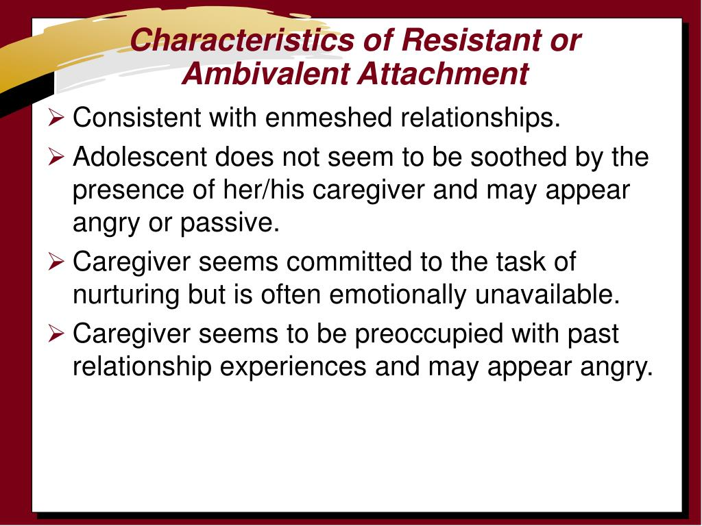 Characteristics of Resistant or Ambivalent Attachment