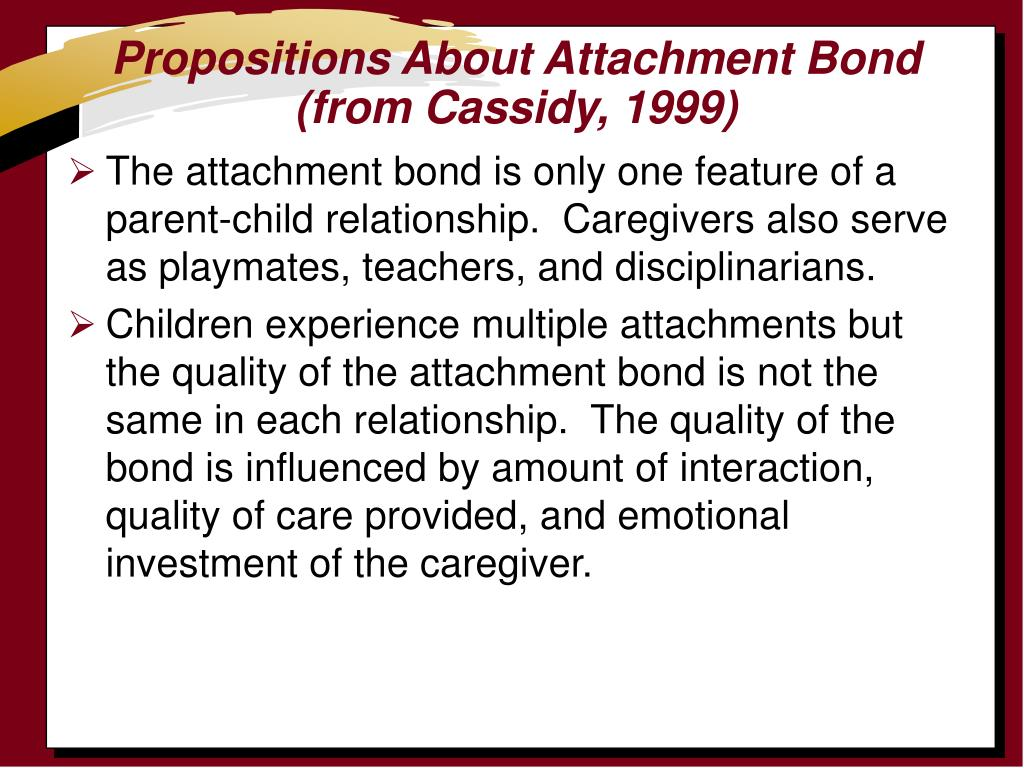 Propositions About Attachment Bond (from Cassidy, 1999)