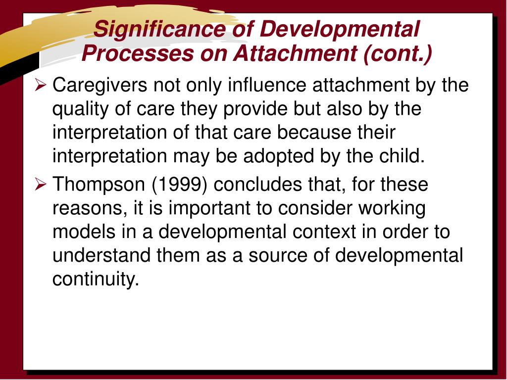 Significance of Developmental Processes on Attachment (cont.)