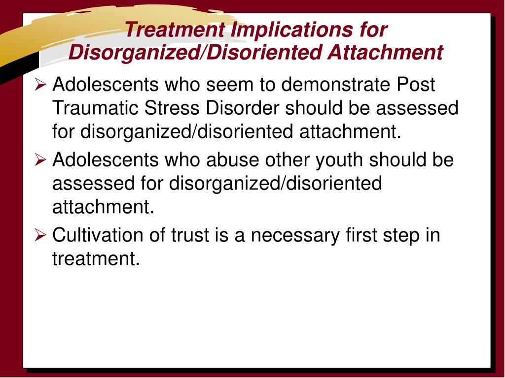 Treatment Implications for Disorganized/Disoriented Attachment