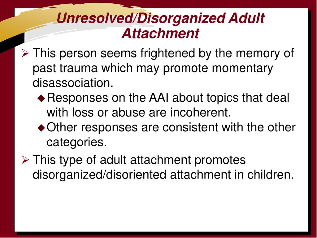 Unresolved/Disorganized Adult Attachment