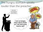 the hungry stomach speaks louder than the preacher