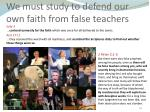 we must study to defend our own faith from false teachers