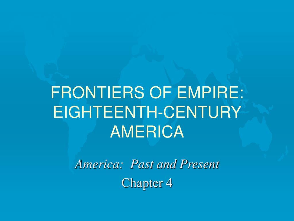 FRONTIERS OF EMPIRE: EIGHTEENTH-CENTURY AMERICA