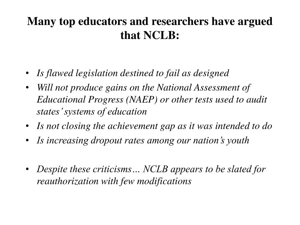 Many top educators and researchers have argued that NCLB: