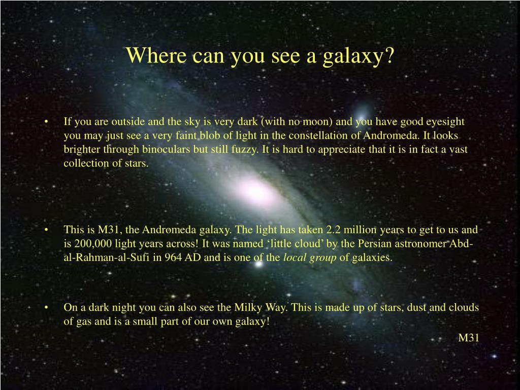 Where can you see a galaxy?