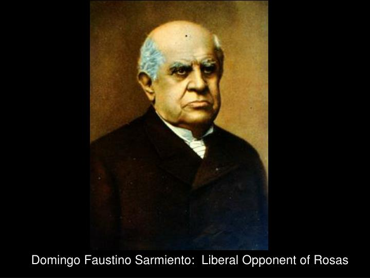 Domingo Faustino Sarmiento:  Liberal Opponent of Rosas