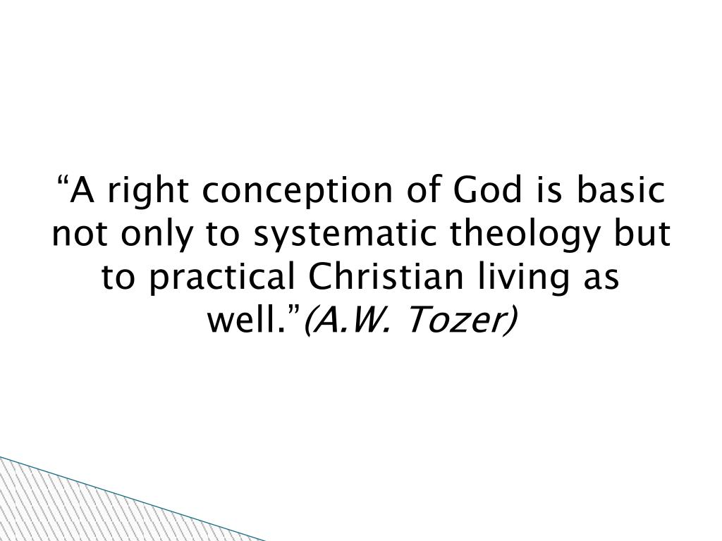 """A right conception of God is basic not only to systematic theology but to practical Christian living as well."""