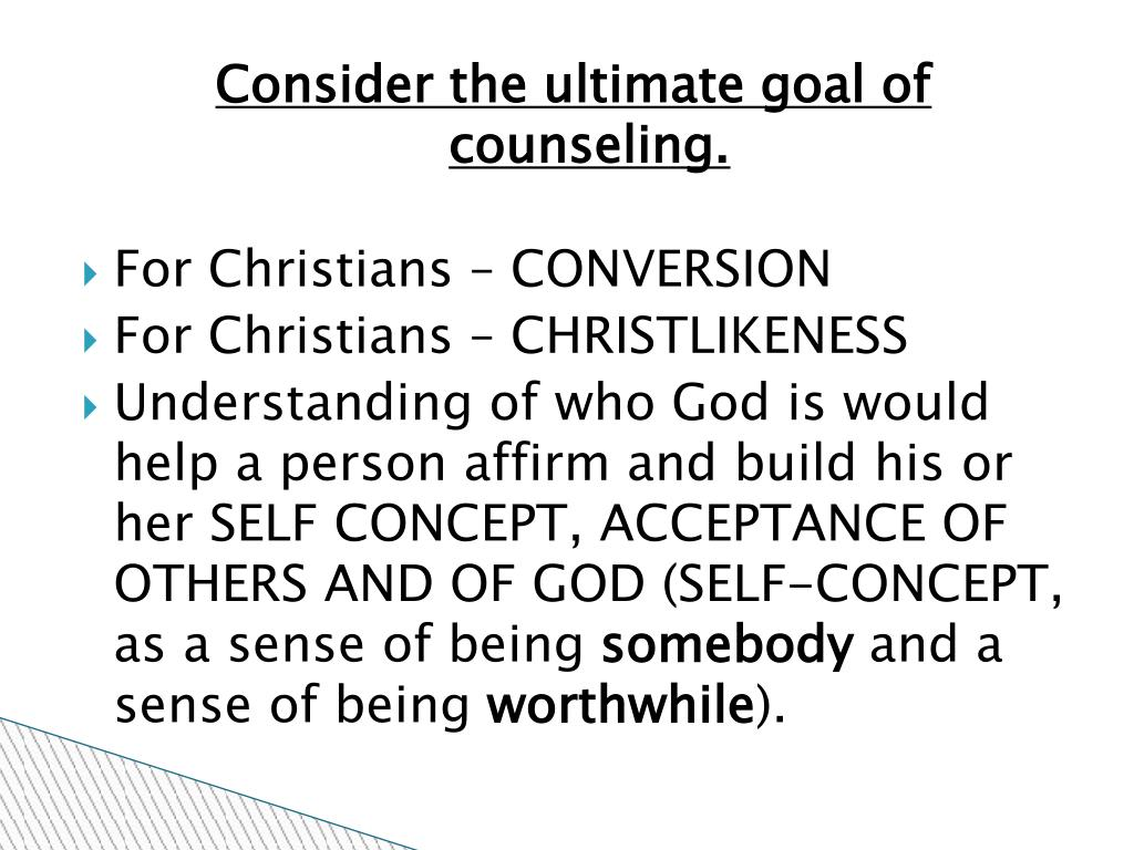 Consider the ultimate goal of counseling.