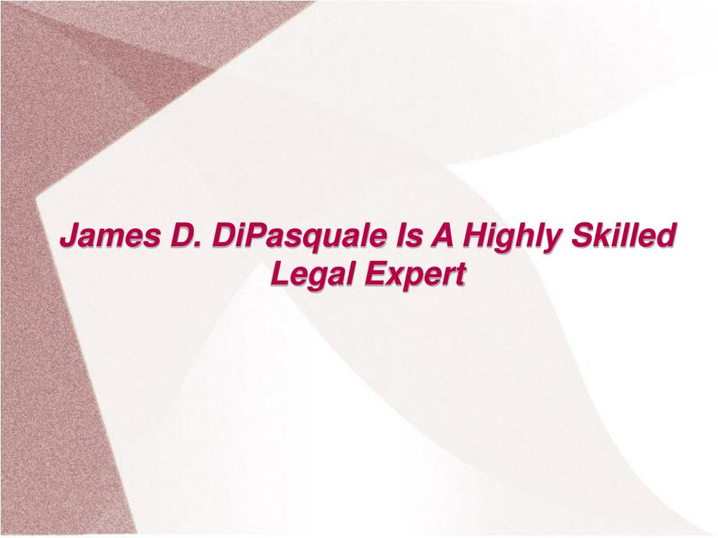 James D. DiPasquale Is A Highly Skilled Legal Expert