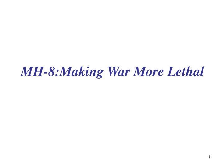 MH-8:Making War More Lethal