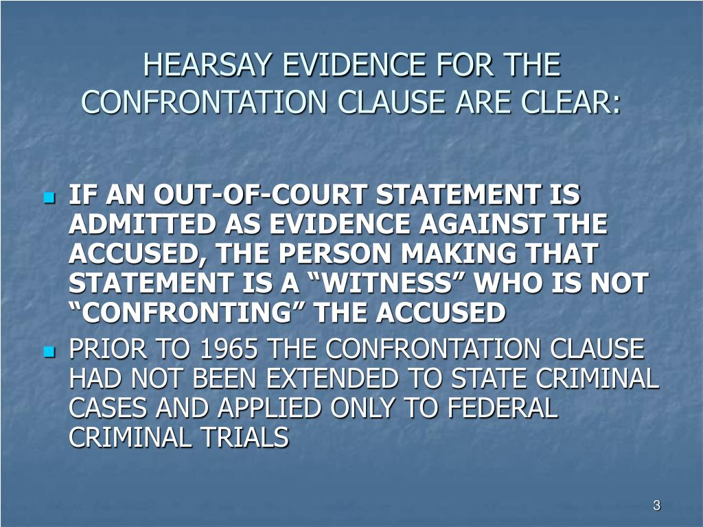 HEARSAY EVIDENCE FOR THE CONFRONTATION CLAUSE ARE CLEAR: