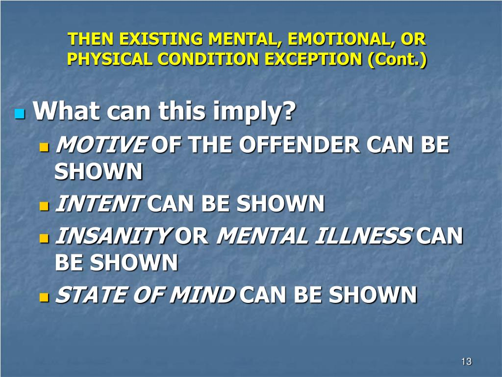THEN EXISTING MENTAL, EMOTIONAL, OR PHYSICAL CONDITION EXCEPTION (Cont.)