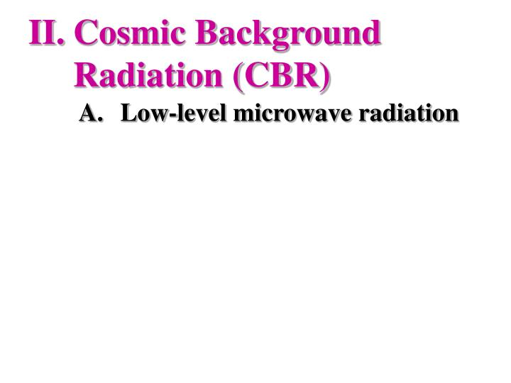Cosmic Background Radiation (CBR)