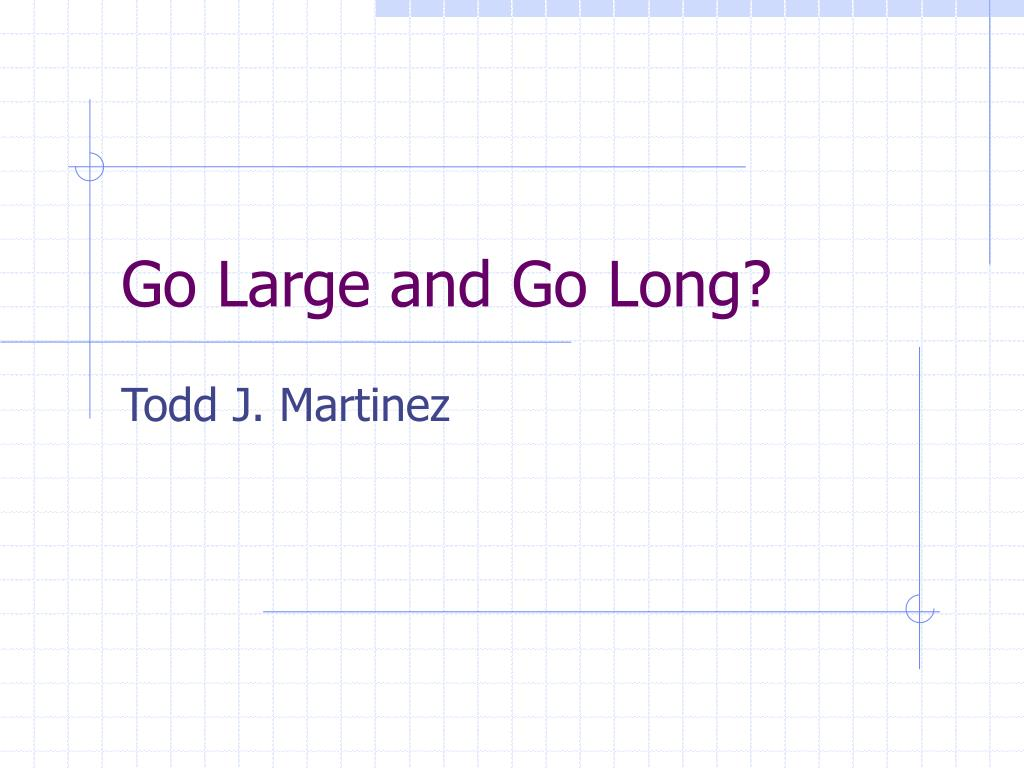 go large and go long
