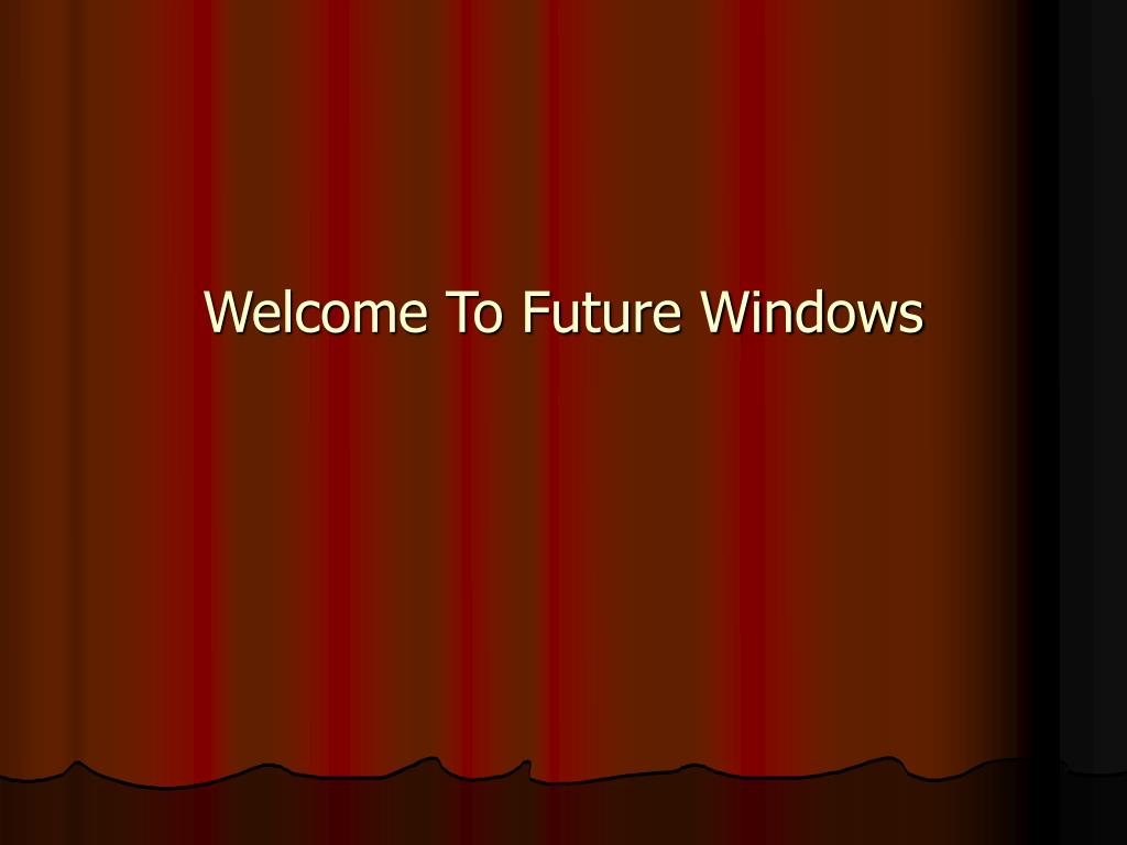 Welcome To Future Windows