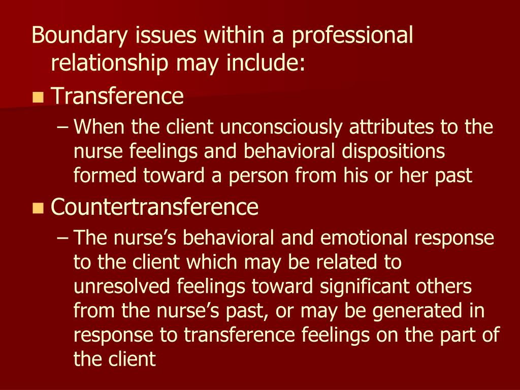 Boundary issues within a professional relationship may include: