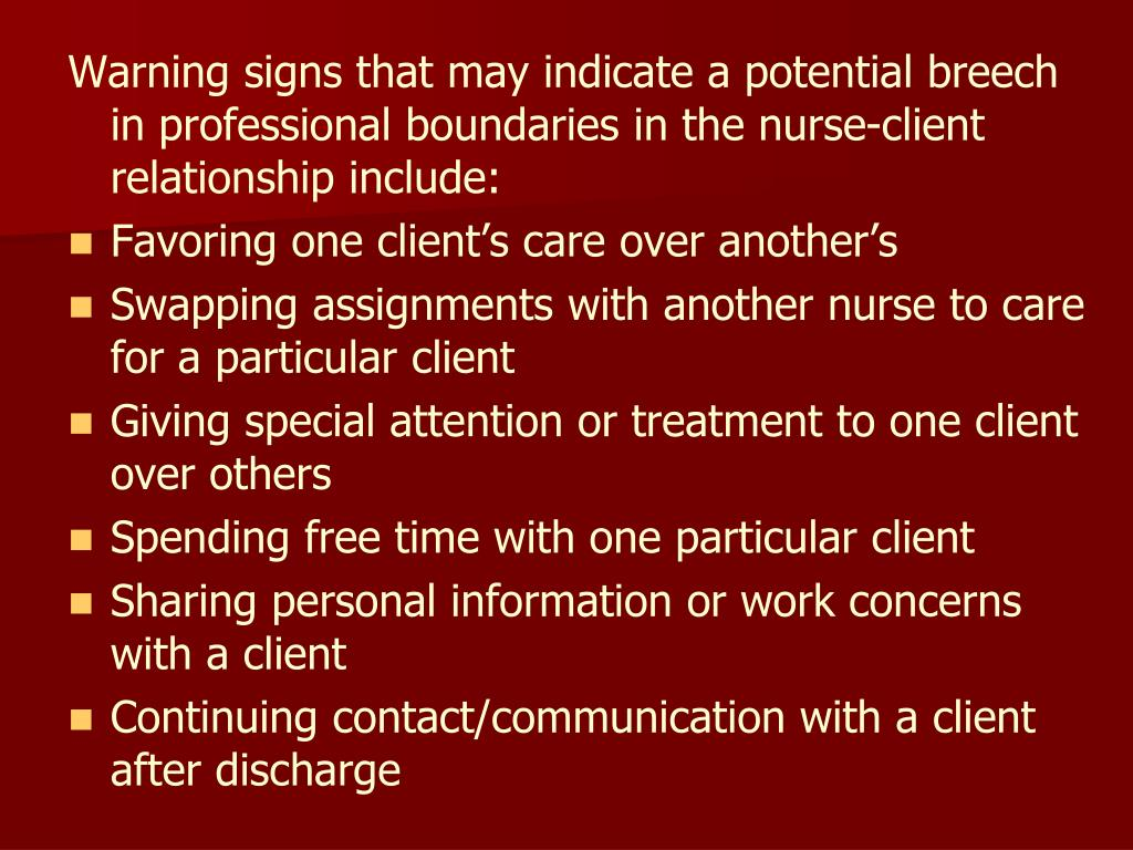 Warning signs that may indicate a potential breech in professional boundaries in the nurse-client relationship include: