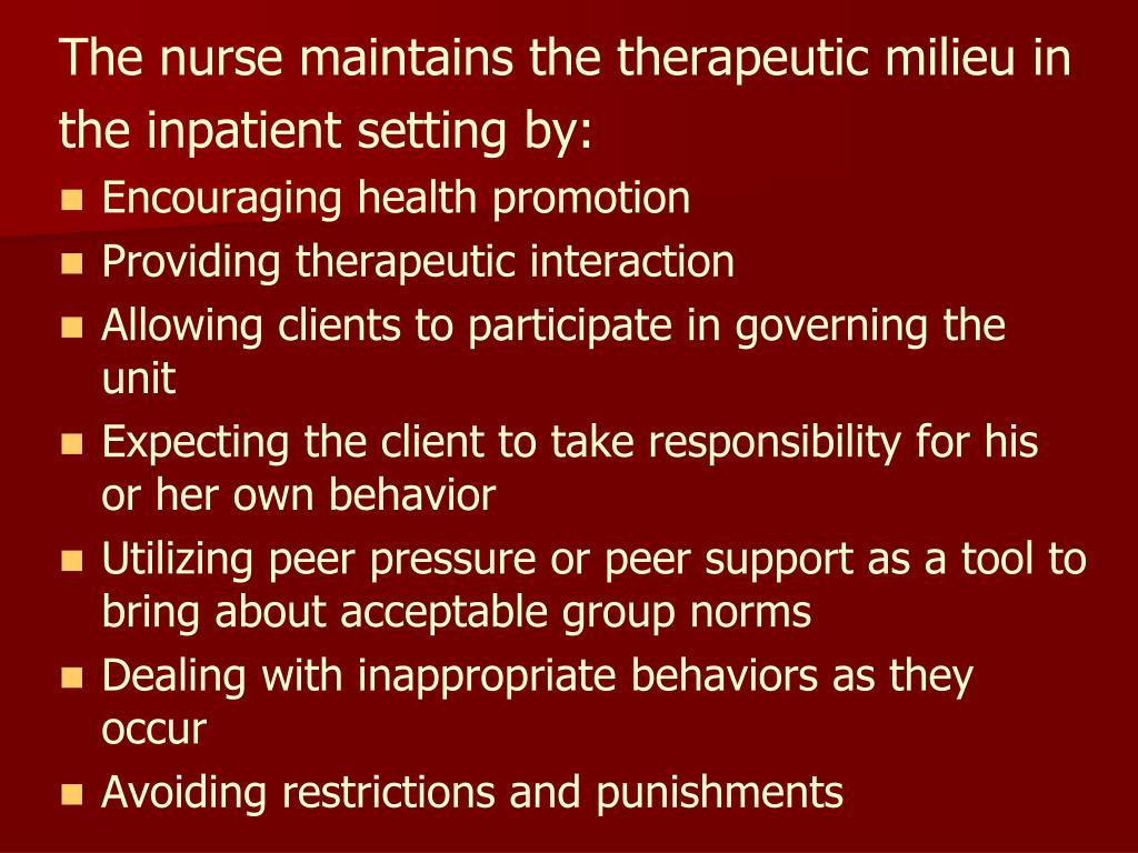 The nurse maintains the therapeutic milieu in