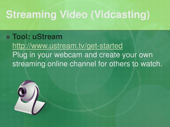 Streaming Video (Vidcasting)