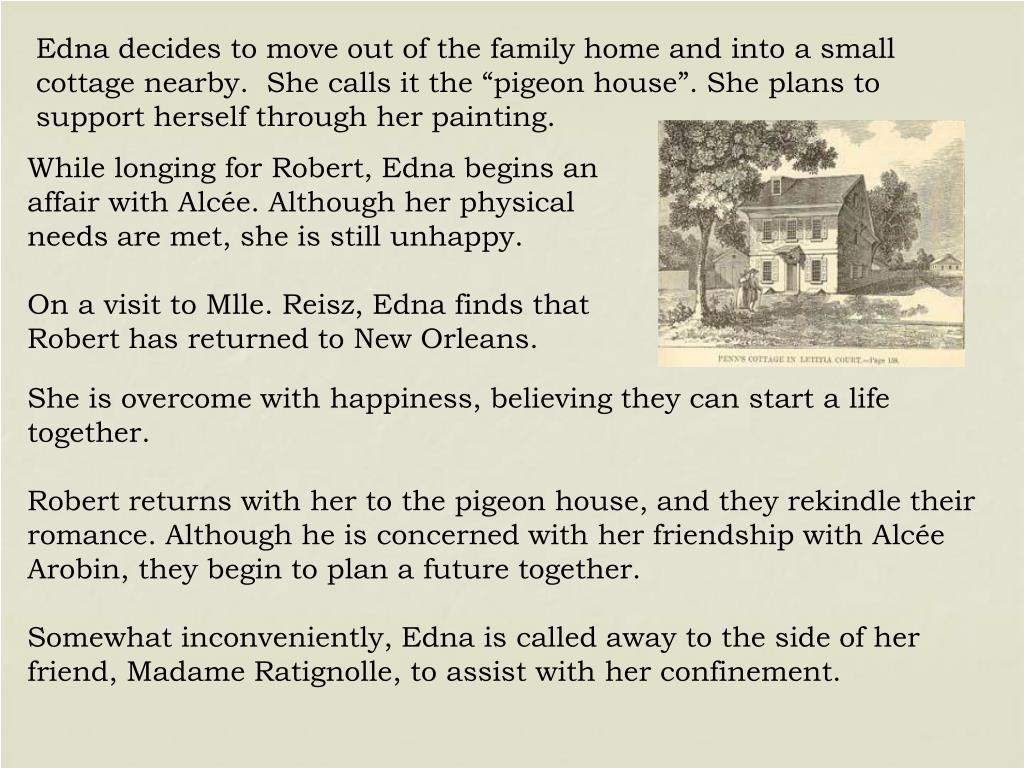 """Edna decides to move out of the family home and into a small cottage nearby.  She calls it the """"pigeon house"""". She plans to support herself through her painting."""