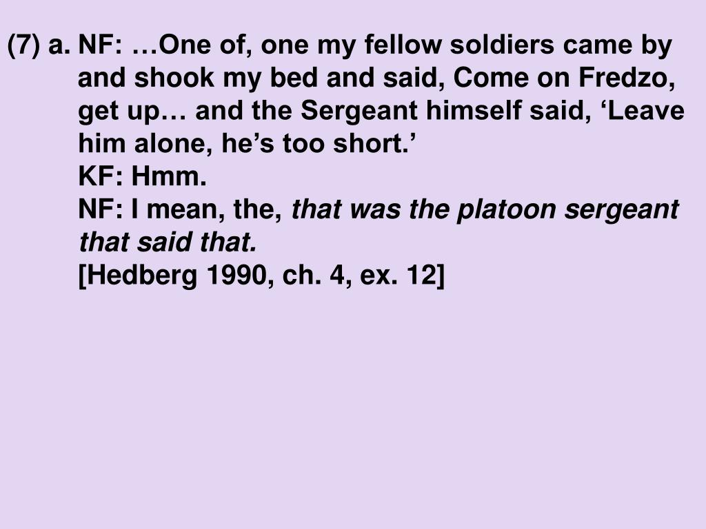 (7) a.NF: …One of, one my fellow soldiers came by