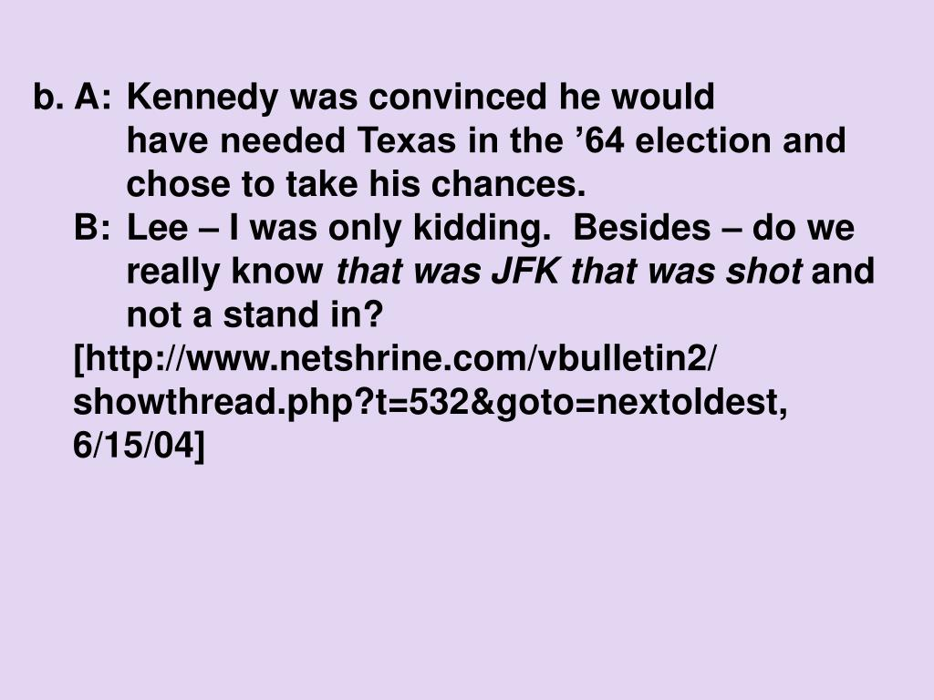 b. A:Kennedy was convinced he would