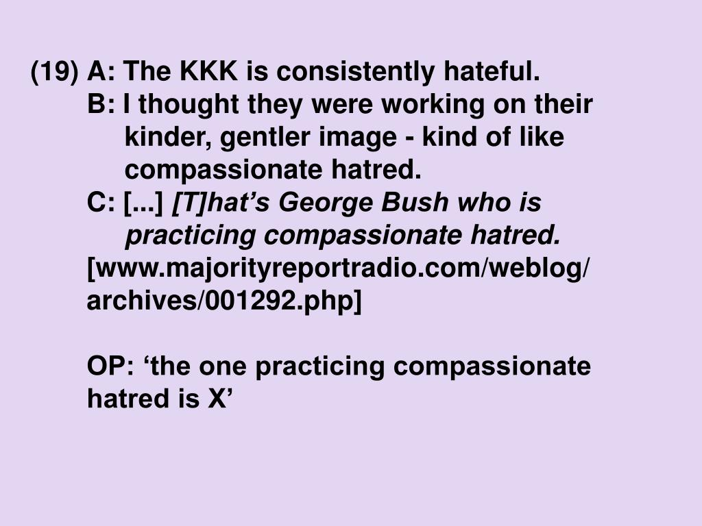 (19)A: The KKK is consistently hateful.