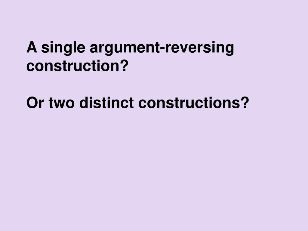 A single argument-reversing construction?